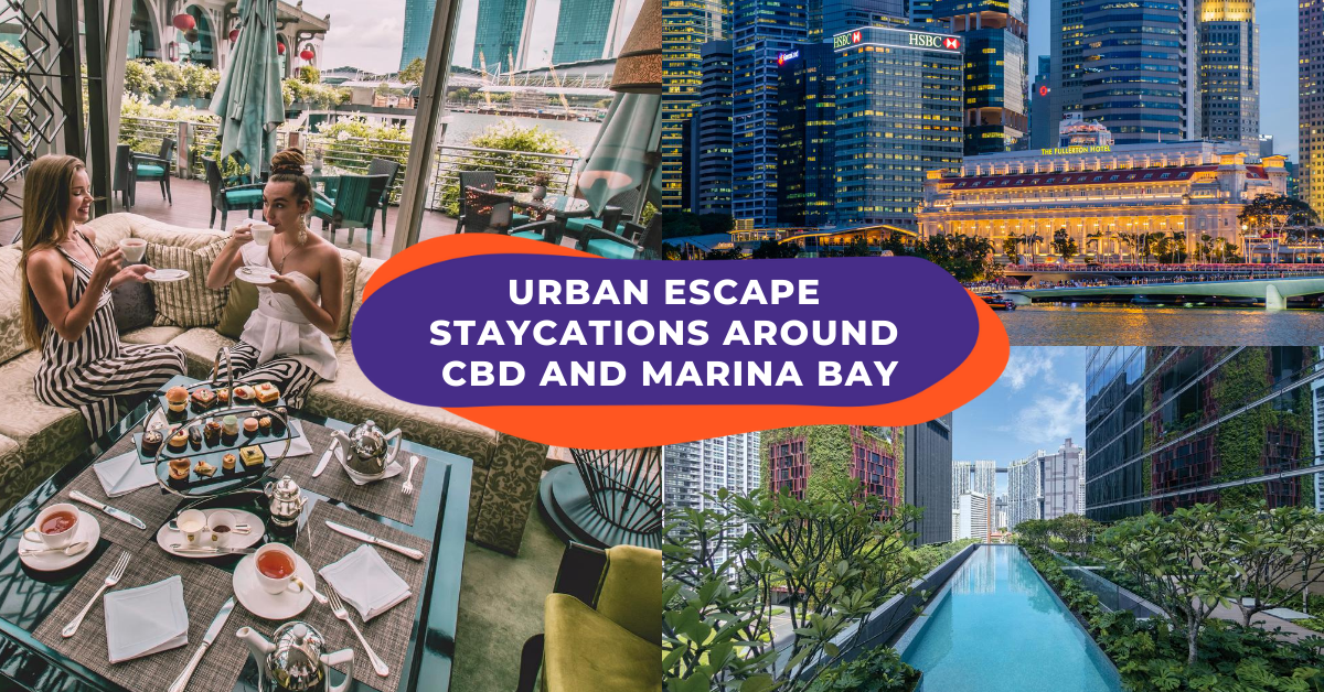 Staycation Singapore: Experience An Urban Escape From Marina Bay To The CBD