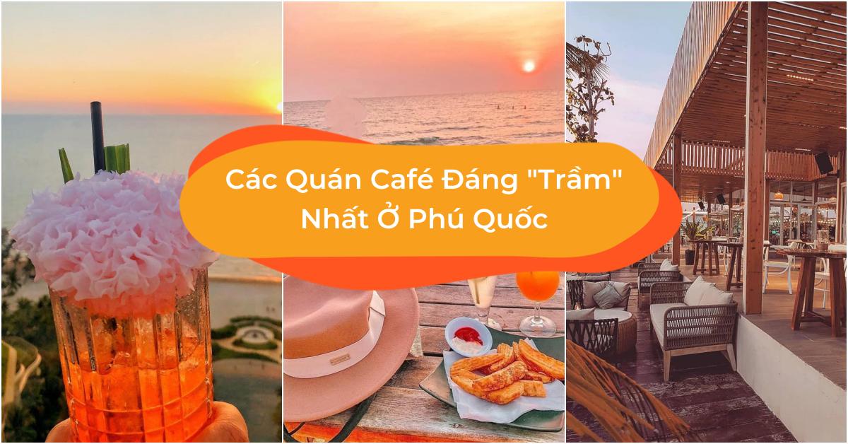 Điểm Danh 10 Quán Café Phú Quốc Đẹp Bạn Không Nên Bỏ Lỡ