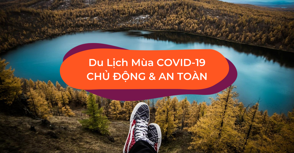 Du Lịch Mùa Dịch Bệnh COVID-19: Chủ Động & An Toàn