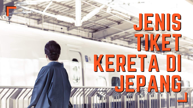 Jenis Tiket Kereta di Jepang