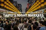 Top 10 Ultimate Taipei Night Markets Worth Getting A Food Coma For