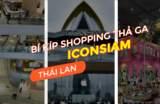 Hướng Dẫn Chinh Phục IconSiam Bangkok, Thái Lan