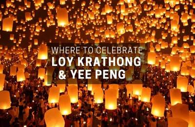 Where To Celebrate Loy Krathong And Yee Peng, Thailand's Most Beautiful Festivals