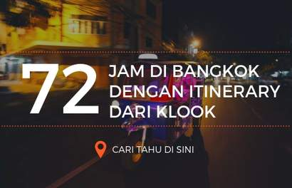 Serunya Perjalanan 72 Jam di Bangkok Dengan Itinerary Ini