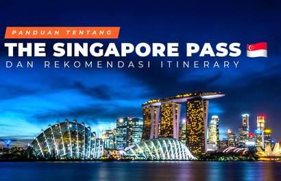 Panduan Tentang The Singapore Pass & Rekomendasi Itinerary