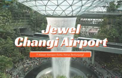 11 Alasan Untuk Mengunjungi Jewel Changi Airport. Worth-it banget!