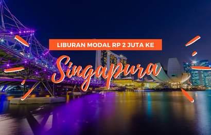 Panduan Liburan ke Singapura Hanya dengan Rp 2 Juta