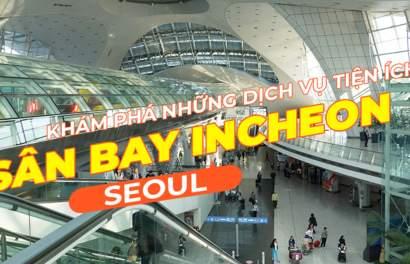 Những dịch vụ siêu hay cho bạn tại sân bay Incheon, Seoul