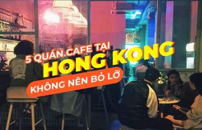 5 quán cafe chụp ảnh đẹp ở Hong Kong đừng bỏ lỡ