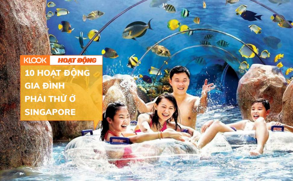 Đừng bỏ qua 10 hoạt động phải thử cùng gia đình ở Singapore 1