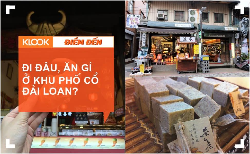 Đi đâu, ăn gì ở những khu phố cổ Đài Loan? 1