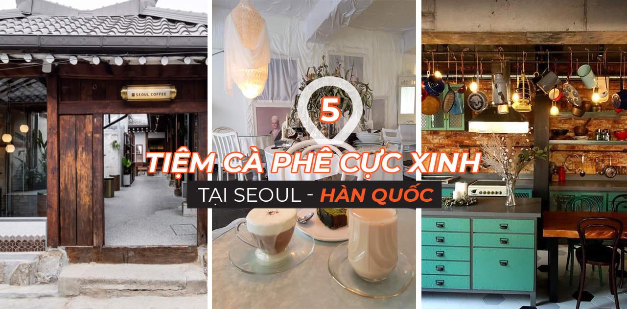 Check-in triệu like tại 5 tiệm cà phê siêu HOT ở Seoul 1