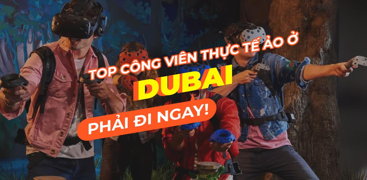 """Đến Dubai trải nghiệm ngay các công viên thực tế ảo siêu """"chất""""! 1"""