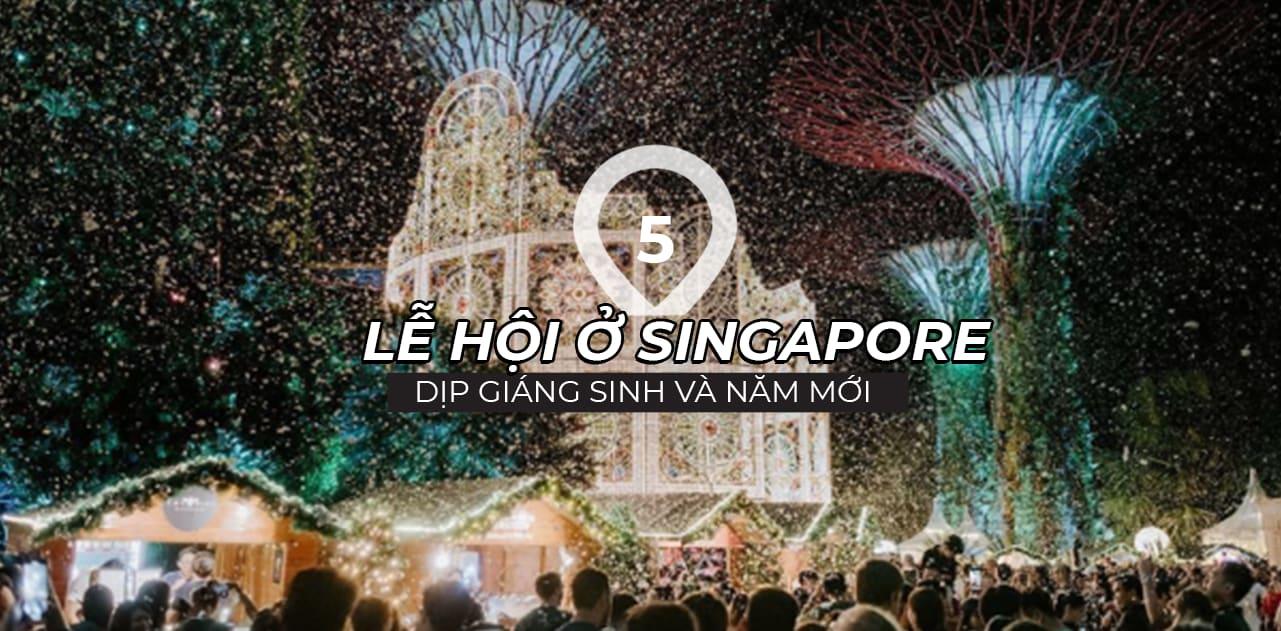Đừng bỏ lỡ 5 lễ hội dịp Giáng Sinh – Năm Mới ở Singapore 1