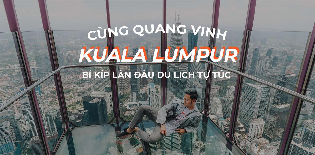 """Bí kíp """"phá đảo"""" Kuala Lumpur dành cho lần đầu du lịch tự túc 1"""