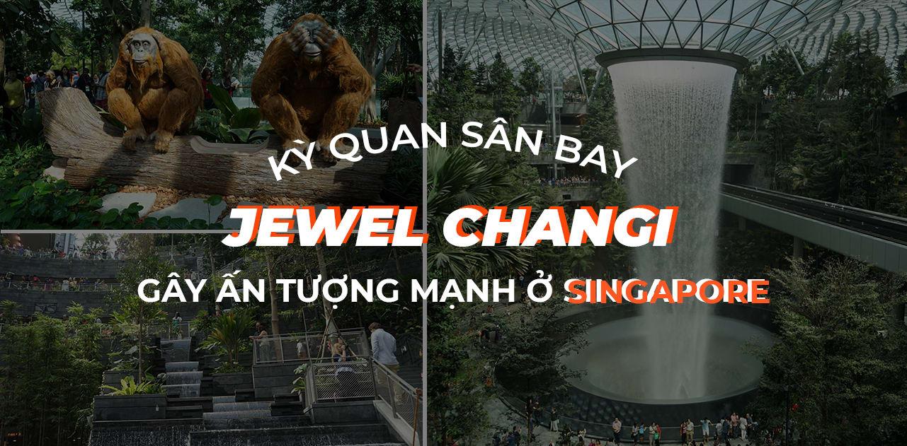 jewel changi singapore ky quan san bay ma ban khong the bo lo cover