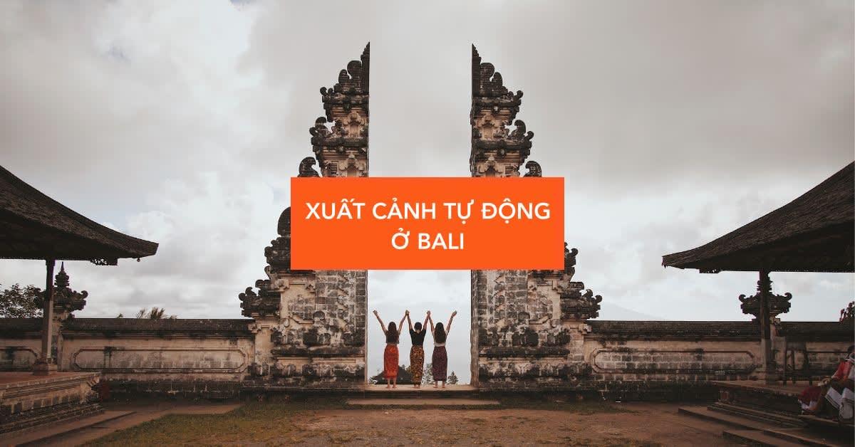 xuat canh qua autogate bali indonesia cho du khach viet nam