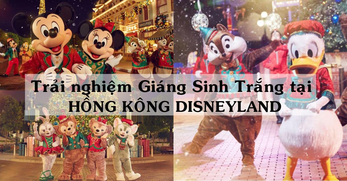 Trải Nghiệm Giáng Sinh Trắng Tại Hồng Kông Disneyland 1