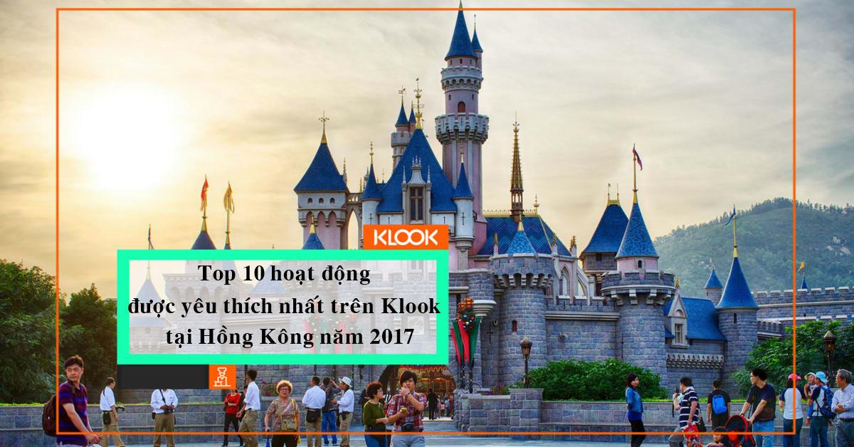 10 hoạt động được yêu thích nhất trên Klook tại Hồng Kông năm 2017 1