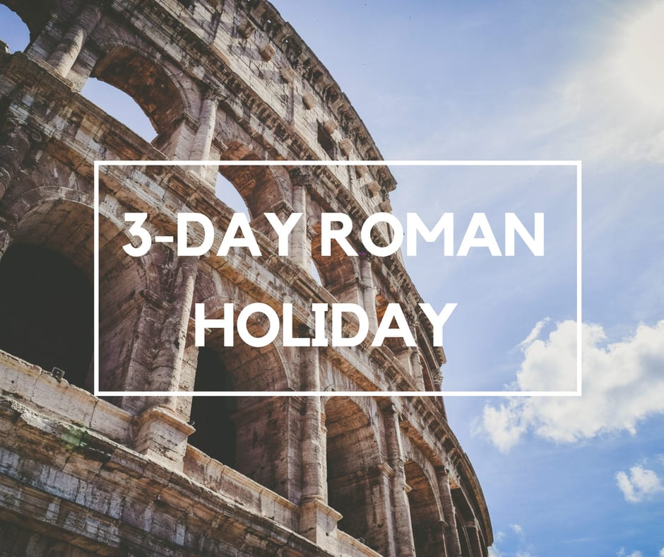 3-Day Itinerary for the perfect Roman Holiday