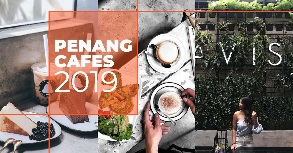 10 Penang Cafes That Will Bring Cafe Hopping Back In 2019