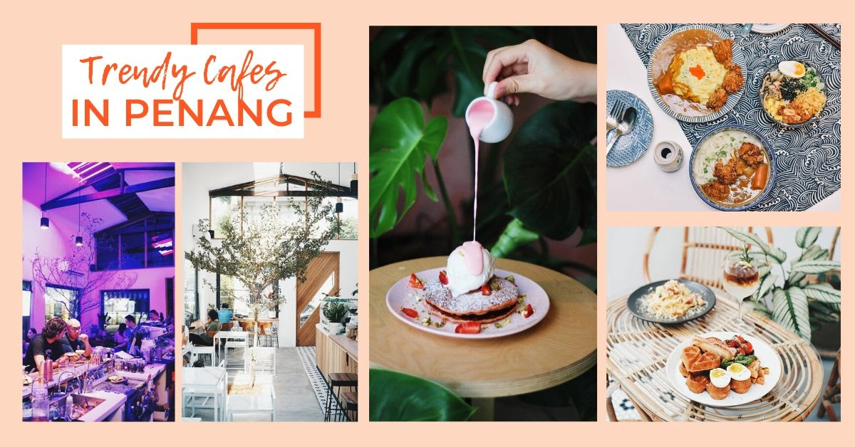 trendy cafes penang