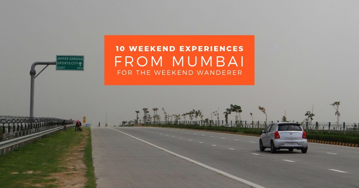 10 Weekend Experiences From Mumbai For The Weekend Wanderer