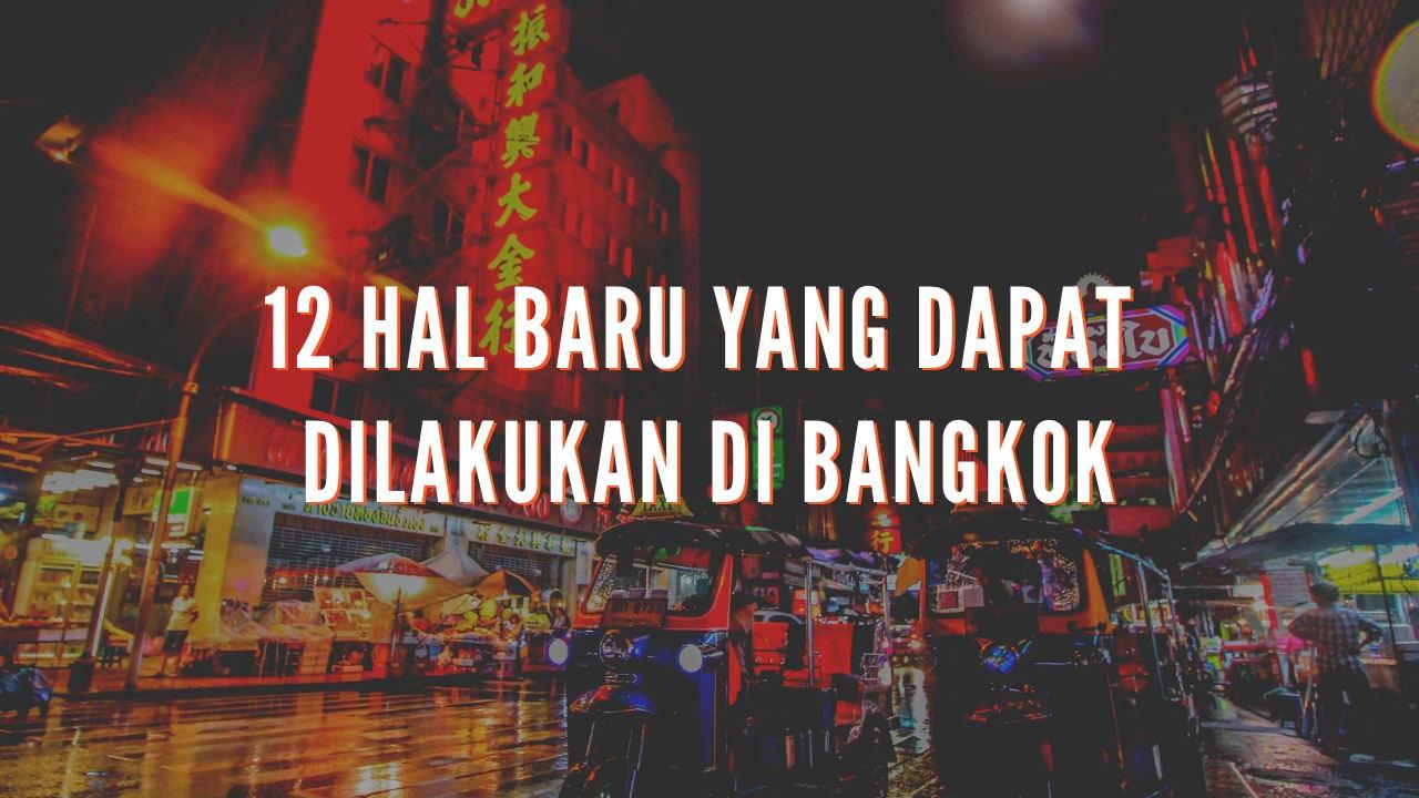 12 Hal Baru Yang Dapat Dilakukan Di Bangkok Selain ke