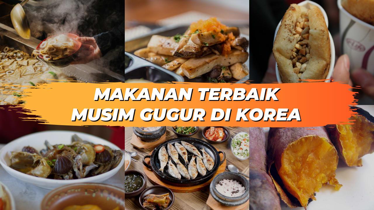 8 Makanan Yang Wajib Kamu Coba Kalau Liburan Ke Korea Di Musim Gugur