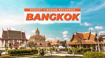 Budget Liburan Keluarga di Bangkok