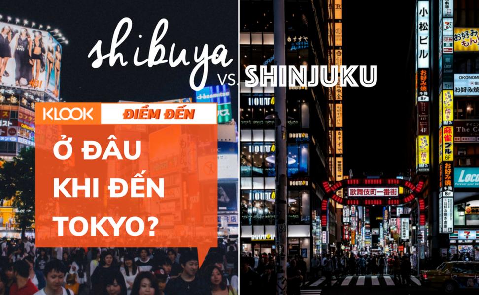 Ở đâu khi đến Tokyo: Shibuya hay Shinjuku