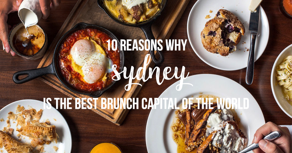 10 Reasons Why Sydney Is The Brunch Capital Of The World