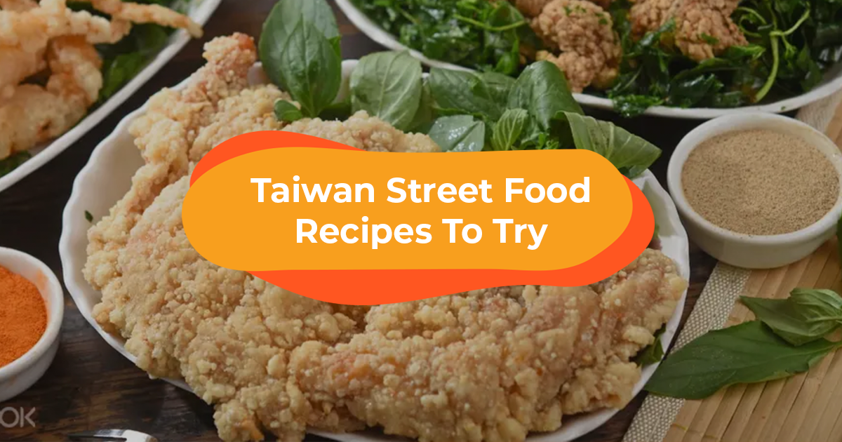 Missing Taiwan? Try Making These Taiwanese Street Food At Home!