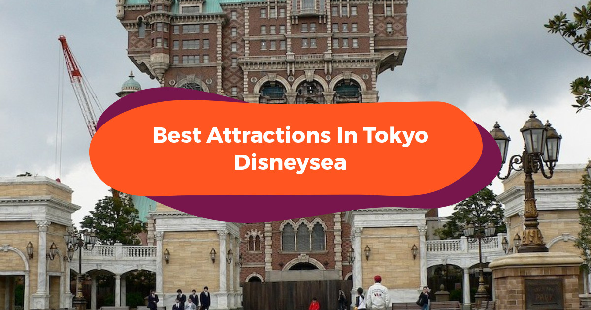 The 10 Best Attractions In Tokyo Disneysea