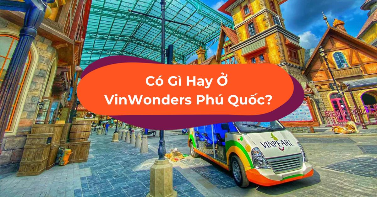 Có Gì Ở VinWonders Phú Quốc - Công Viên Chủ Đề Lớn Nhất Việt Nam?