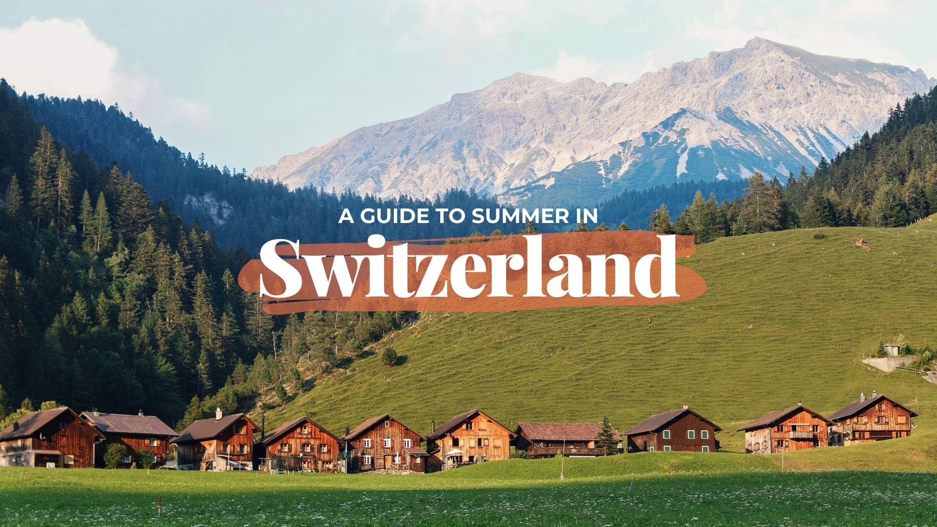 The Perfect 5-Day Guide to Summer in Switzerland