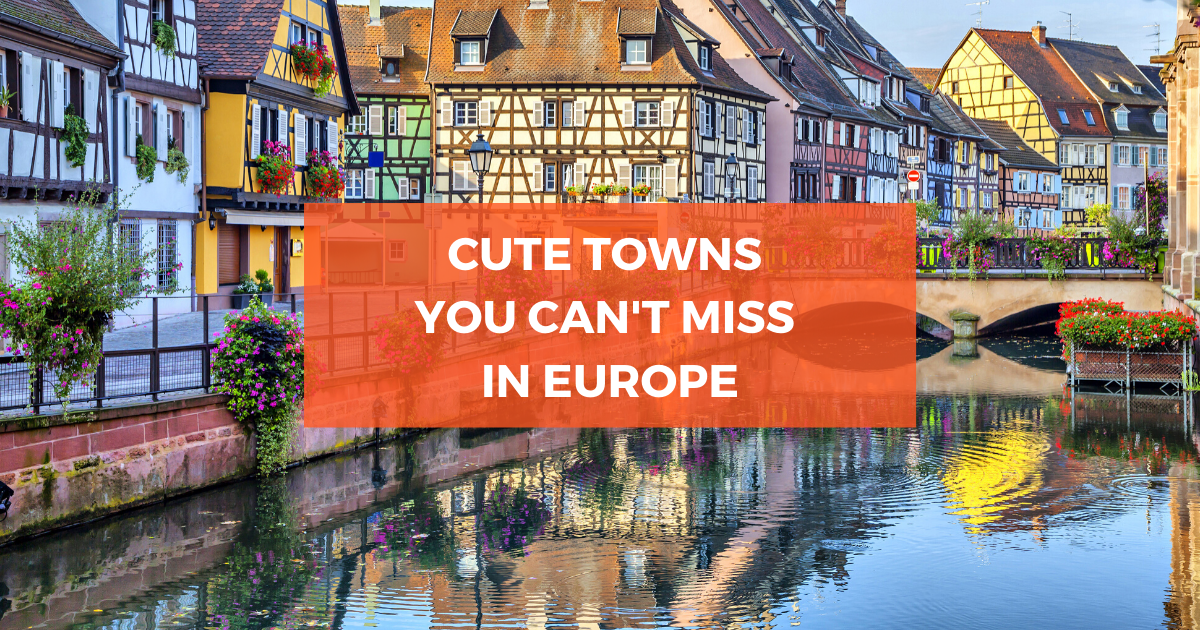 8 Stunning Towns You Can't Miss When Travelling Europe
