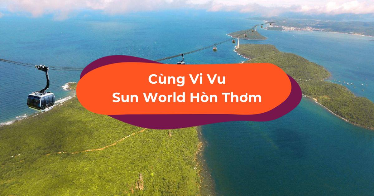 14 Hoạt Động Vui Hết Nấc Ở Sun World Hòn Thơm, Phú Quốc