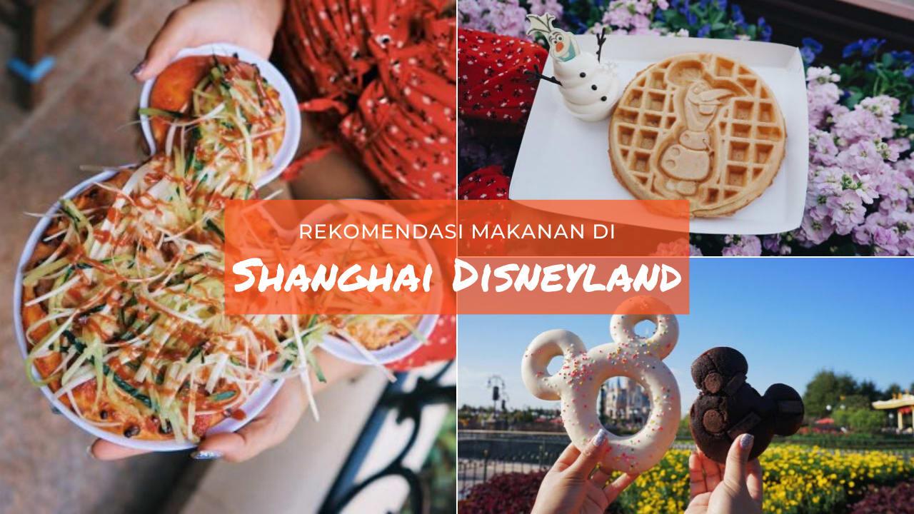 10 Rekomendasi Makanan di Shanghai Disneyland yang Wajib Kamu Coba