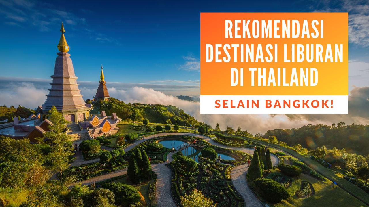 Liburan ke Thailand: 9 Alternatif Destinasi Wisata Thailand Selain Bangkok