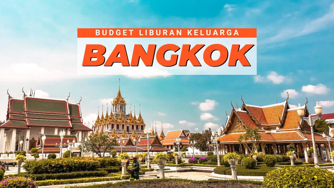 Biaya Liburan Keluarga ke Bangkok 3 Hari 2 Malam, Gak Sampai Rp 3 Juta Per Orang!