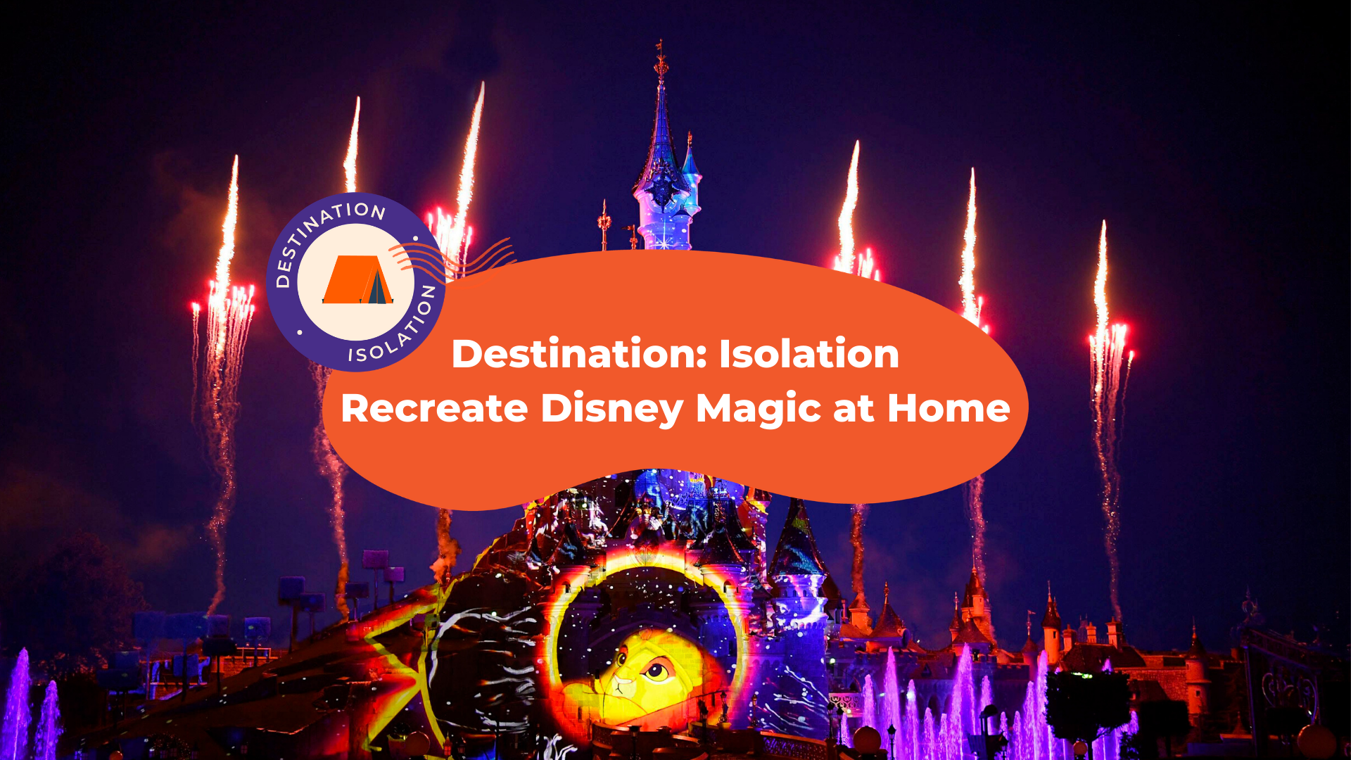 Destination: Isolation - Recreate Disney Magic At Home