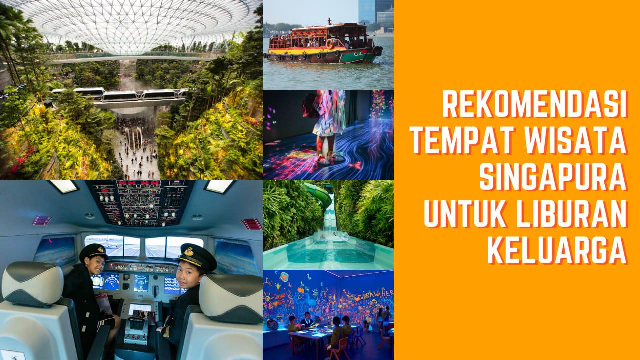 12 Rekomendasi Tempat Wisata Singapura untuk Liburan Keluarga bersama Anak-Anak
