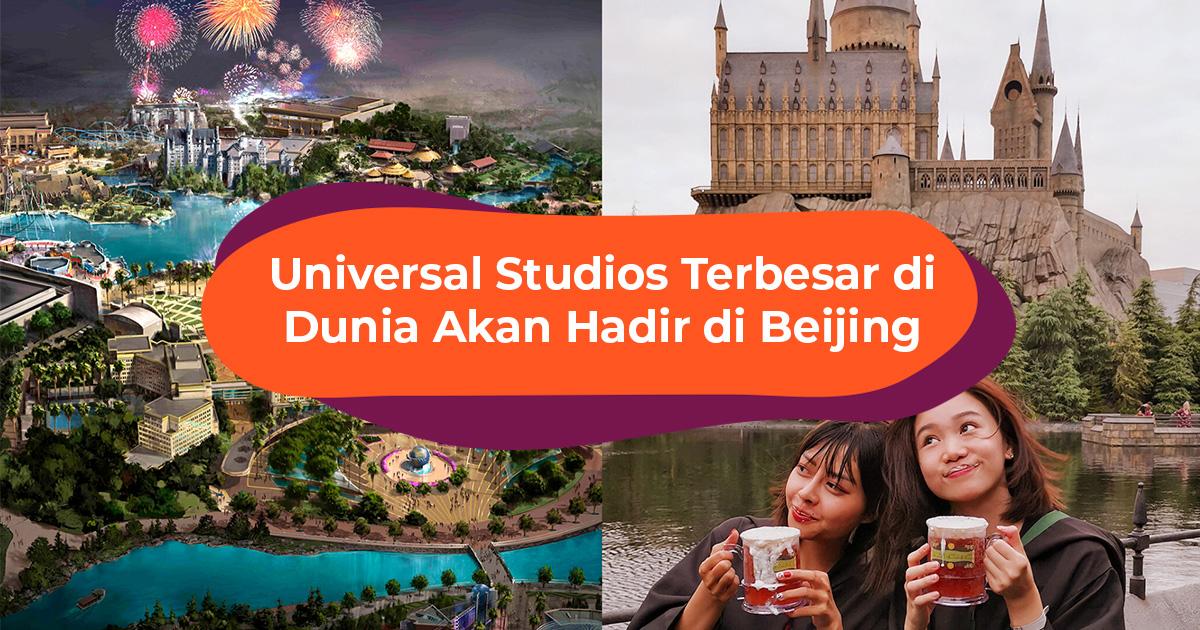 Universal Studios Terbesar Dunia Akan Dibuka di Beijing pada 2021!