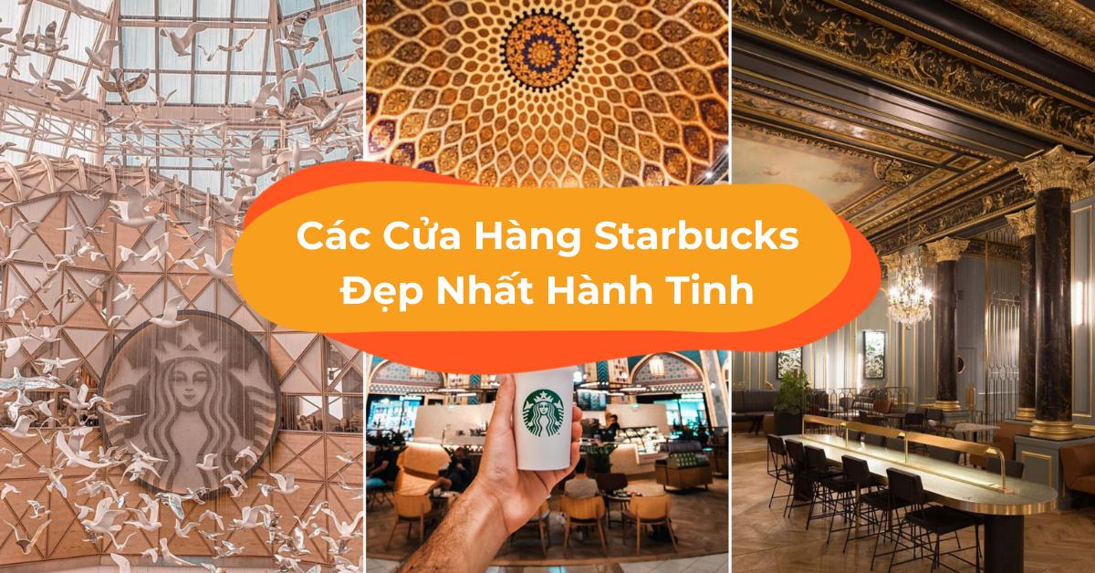Mãn Nhãn Với 17 Cửa Hàng Starbucks Đẹp Lung Linh Trên Thế Giới