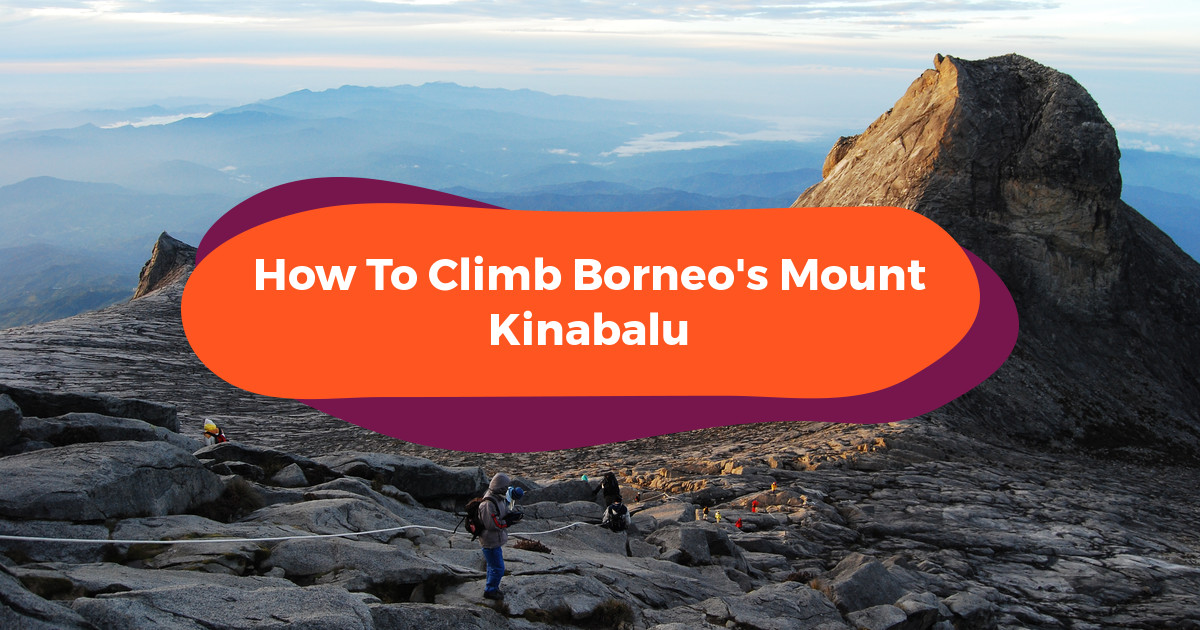 How To Climb Borneo's Mount Kinabalu