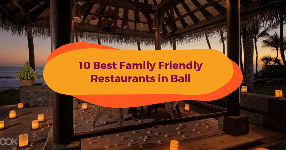 10 Best Family Friendly Restaurants In Bali