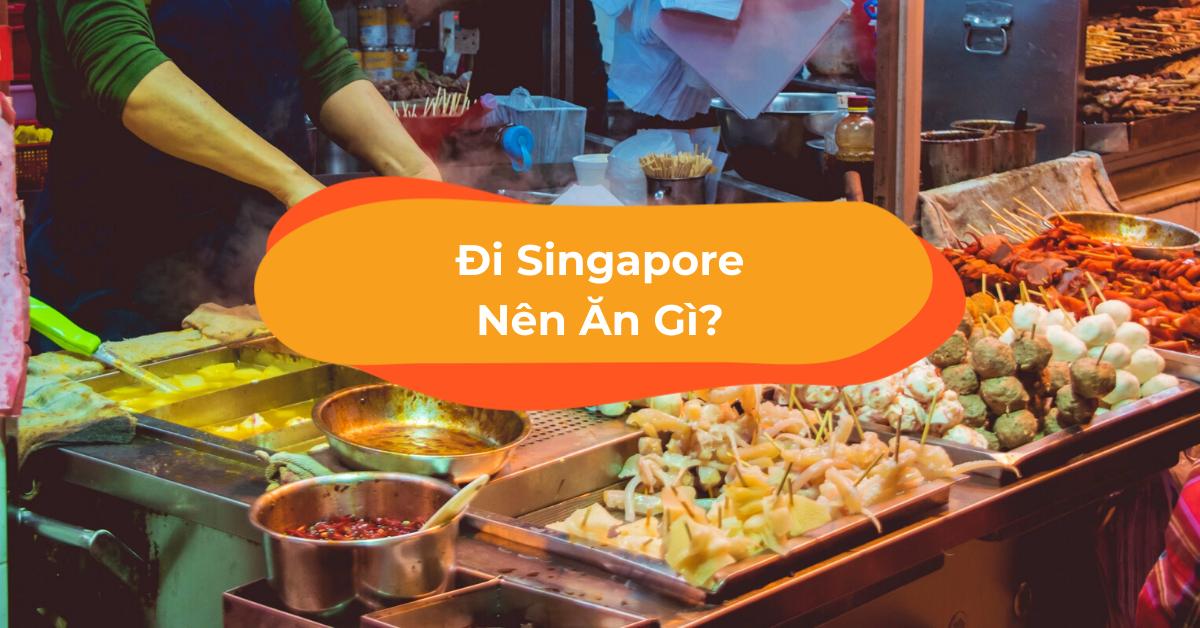 30 Món Ăn Ngon Ở Singapore Bạn Nhất Định Phải Thử