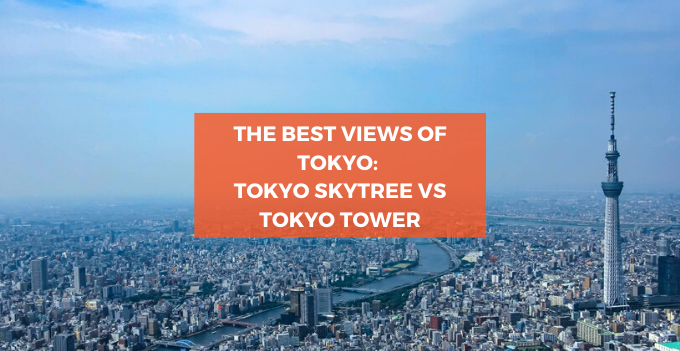 Tokyo Skytree Versus Tokyo Tower: A Full Comparison