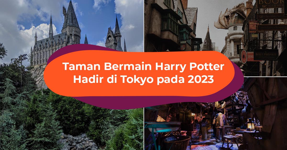 Taman Bermain Harry Potter Terbaru Akan Dibuka di Tokyo, Jepang Pada 2023